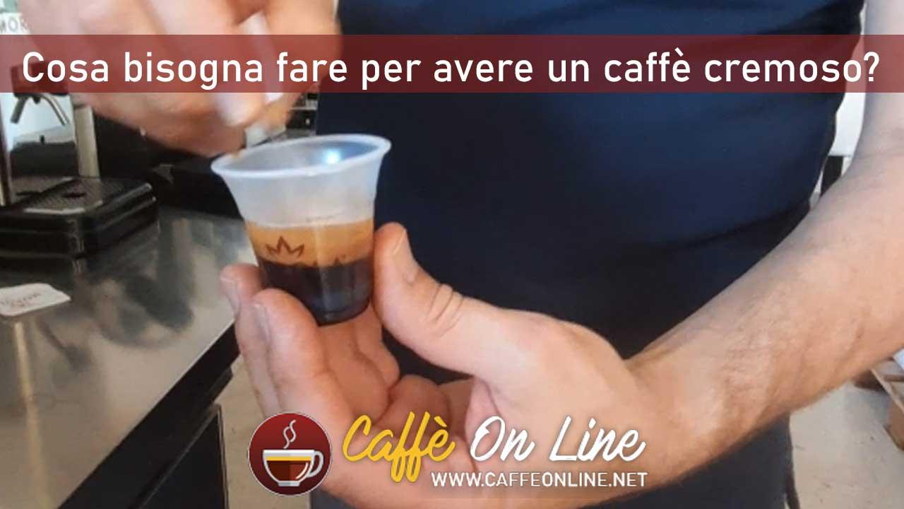Cosa bisogna fare per avere un caffè cremoso?