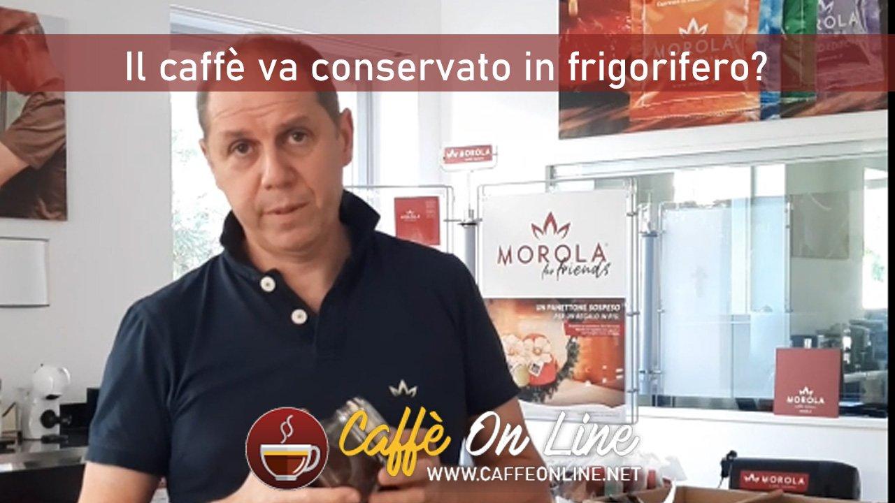 Il caffè va conservato in frigorifero?